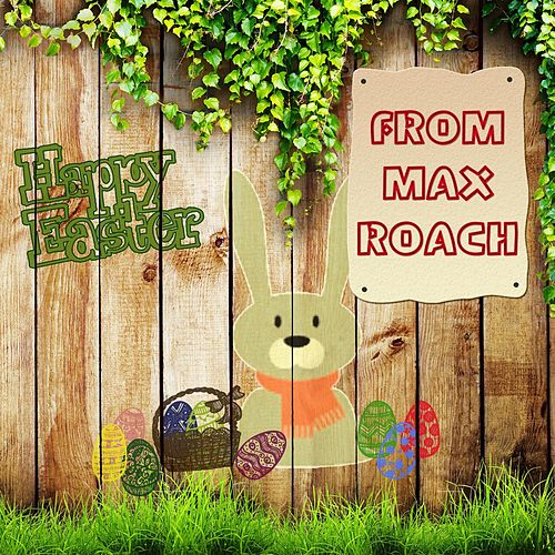Happy Easter From de Max Roach