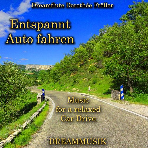 Entspannt Auto fahren - Music for a relaxed Car Drive von Various Artists