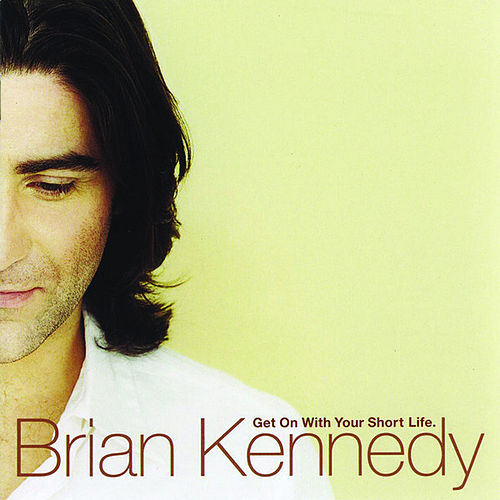 Get On With Your Short Life de Brian Kennedy