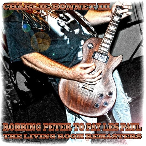 Robbing Peter to Pay Les Paul (The Living Room Remasters) de Charlie Bonnet III