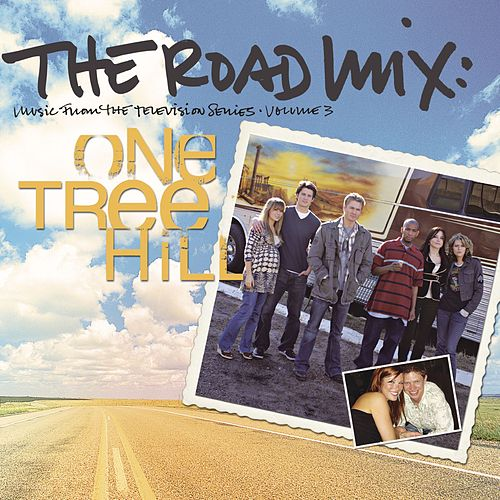 The Road Mix: Music From The Television Series One Tree Hill Vol. 3 by Various Artists