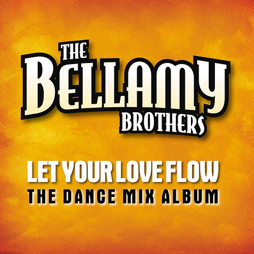 Let Your Love Flow (The Dance Mix Album) by Bellamy Brothers