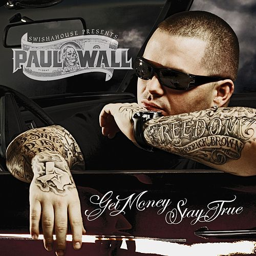 Get Money Stay True by Paul Wall