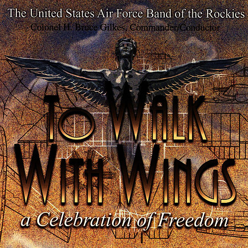 To Walk With Wings von US Air Force Band Of The Rockies