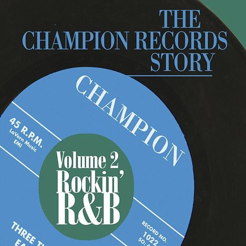 The Champion Records Story - Volume 2 - Rockin' R&B by Various Artists