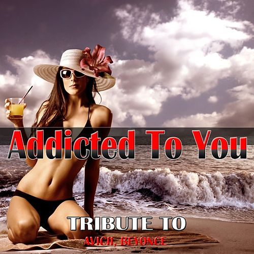 Addicted to You: Tribute to Avicii, Beyonce de Various Artists