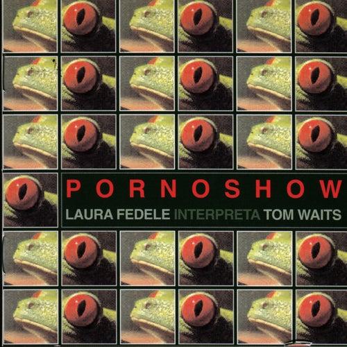 Pornoshow: Laura Federe interpreta Tom Waits de Laura Fedele