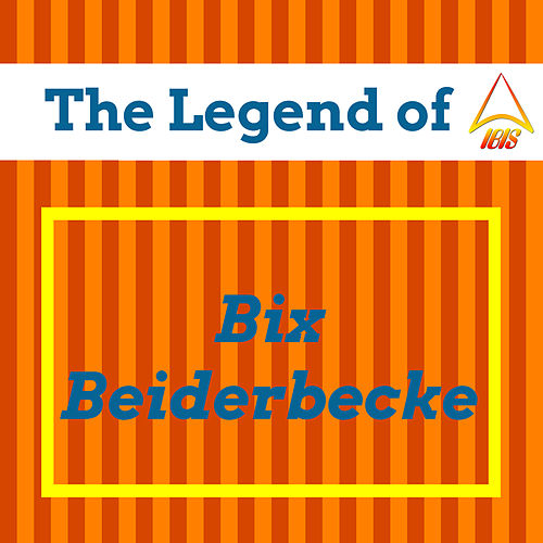 The Legend of Bix Beiderbecke de Bix Beiderbecke