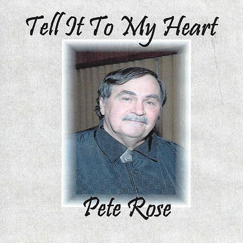 Tell It to My Heart by Pete Rose