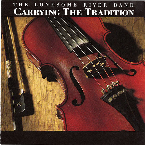 Carrying The Tradition by Lonesome River Band