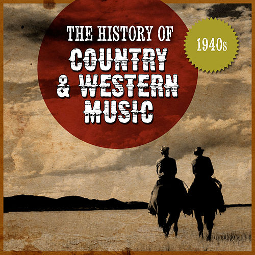 The History Country & Western Music: 1940s by Various Artists