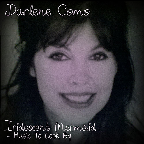 Iridescent Mermaid (Music To Cook By) by Darlene Como