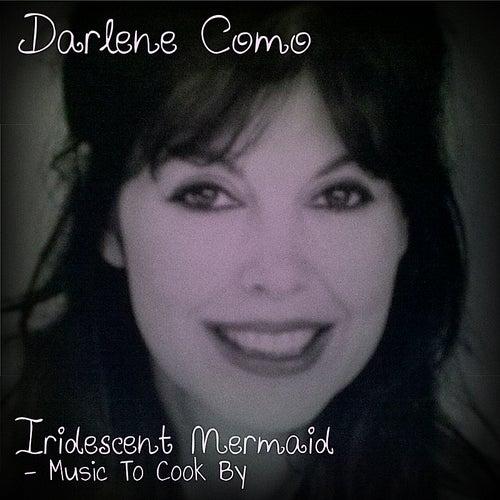 Iridescent Mermaid (Music To Cook By) de Darlene Como