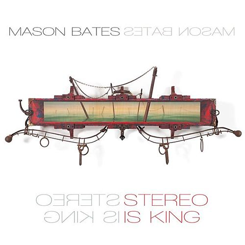Mason Bates: Stereo Is King by Mason Bates