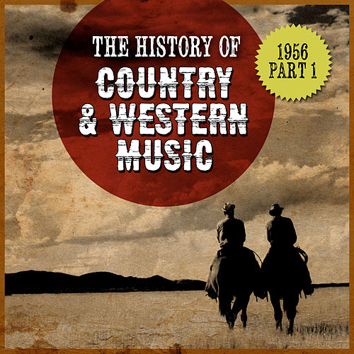 The History Country & Western Music: 1956, Part 1 by Various Artists