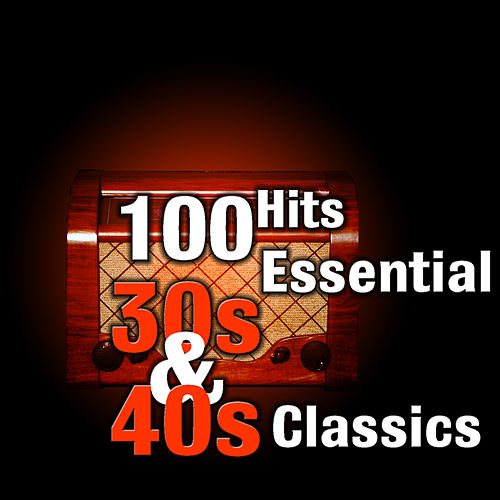 100 Hits: Essential 30s & 40s Classics van Various Artists