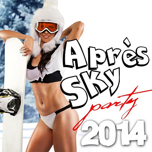 Apres Sky Party 2014 by Various Artists