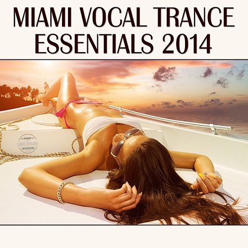 Miami Vocal Trance Essentials 2014 von Various Artists