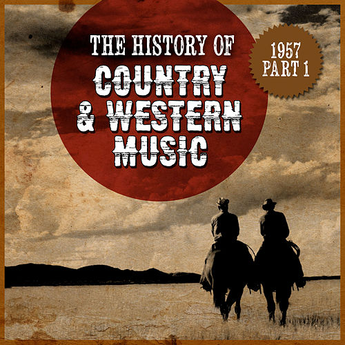 The History Country & Western Music: 1957, Part 1 by Various Artists