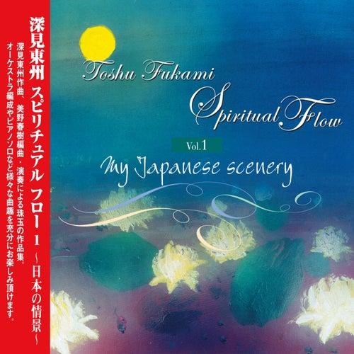 Toshu Fukami: Spiritual Flow Vol.1 - My Japanese Scenery by Toshu Fukami