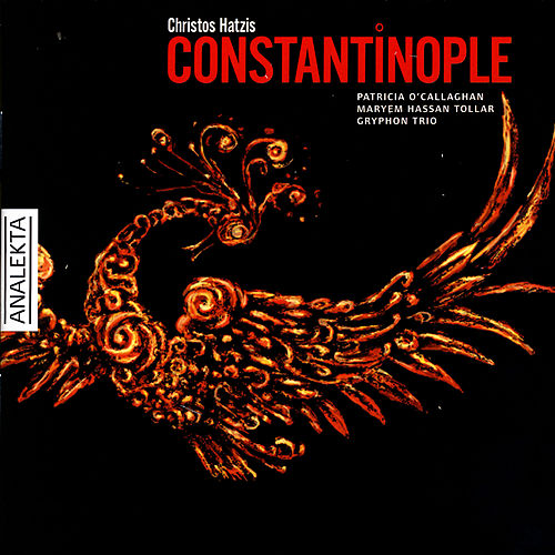 Christos Hatzis: Constantinople by Patricia O'Callaghan, Maryem Hassan Tollar, Gryphon Trio