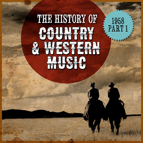 The History Country & Western Music: 1958, Part 1 by Various Artists