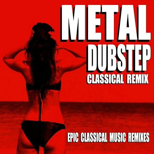 Metal Dubstep Classical Remix (Epic Classical Music Remixes) von Blue Claw Philharmonic