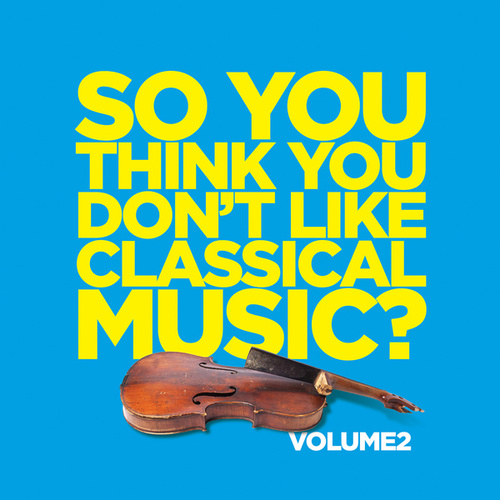 So You Think You Don't Like Classical Music? Vol. 2 de Various Artists