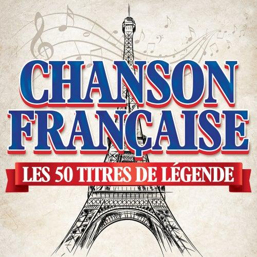 Chanson Française : Les 50 titres de légende von Various Artists