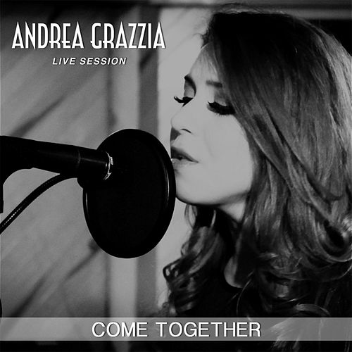 Come Together (Live Session) by Andrea Grazzia