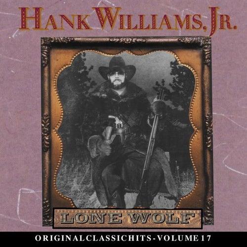 Lone Wolf: Original Classic Hits Vol. 17 by Hank Williams, Jr.
