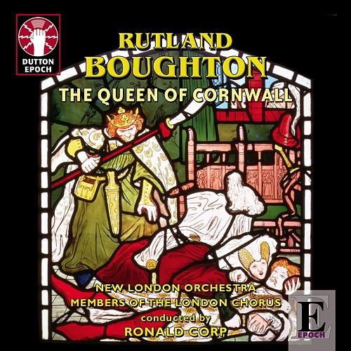 Rutland Boughton: The Queen Of Cornwall by The New London Orchestra