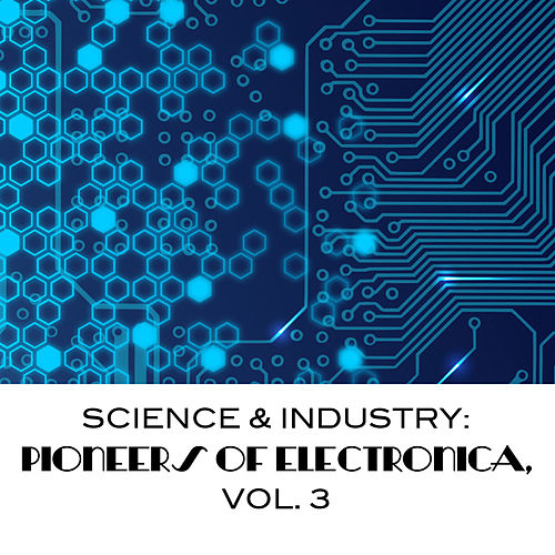 Science & Industry: Pioneers of Electronica, Vol. 3 by Various Artists