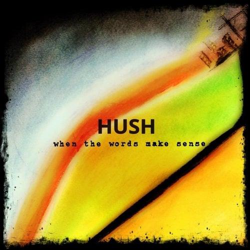 When the Words Make Sense by Hush