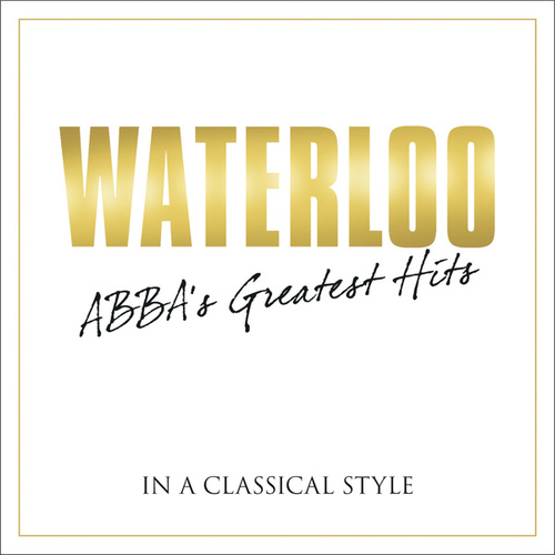 Waterloo - Abba's Greatest Hits In A Classical Style von Various Artists
