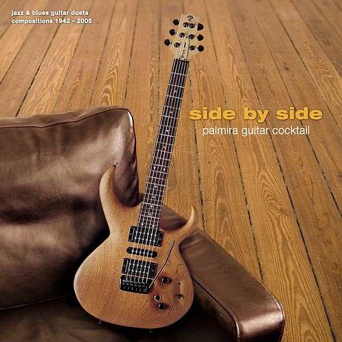 Side By Side (Jazz & Blues Guitar Duets / Compositions 1942-2005) by Palmira Guitar Cocktail