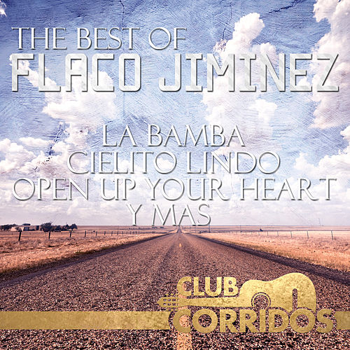 The Best Of Flaco Jiminez: La Bamba, Cielito Lindo, Open Up Your Heart, Y Mas Presentado por Club Corridos de Various Artists