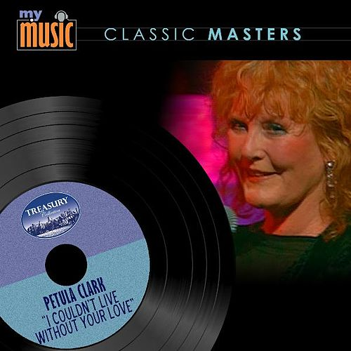 I Couldn't Live Without Your Love von Petula Clark