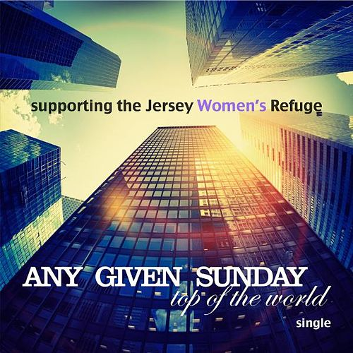 Top of the World (Single in Aid of Jersey Women's Refuge) de Any Given Sunday