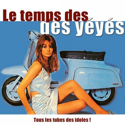 Le temps des yéyés (Tous les tubes des idoles !) de Various Artists