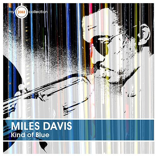 Kind of Blue (My Jazz Collection) by Miles Davis