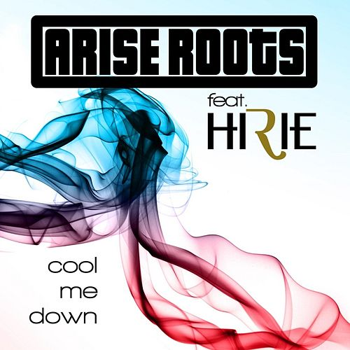 Cool Me Down (feat. Hirie) de Arise Roots