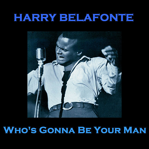 Who's Gonna Be Your Man de Harry Belafonte