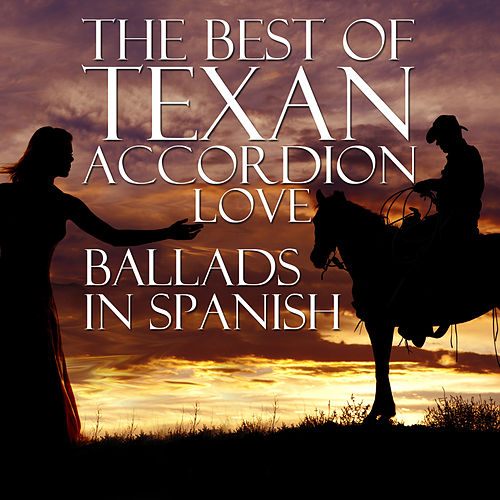 The Best Of Texan Accordion Love Ballads In Spanish de Various Artists
