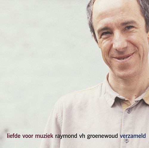 Liefde Voor Muziek de Raymond Van Het Groenewoud
