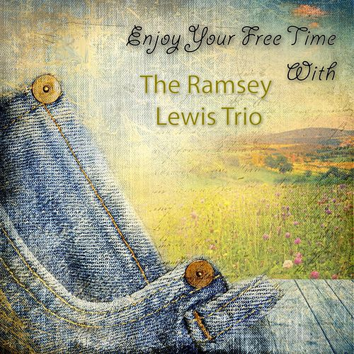 Enjoy Your Free Time With by Ramsey Lewis