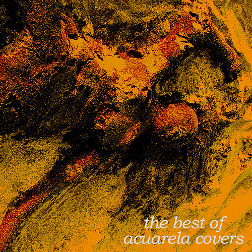 The Best of Acuarela Covers by Various Artists