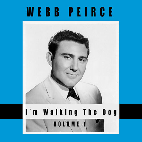 I'm Walking the Dog, Vol. 1 by Webb Pierce