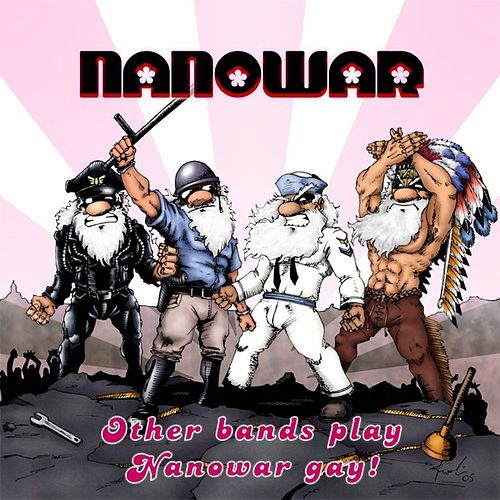 Other Bands Play, Nanowar Gay! by Nanowar of Steel