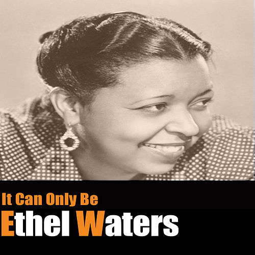 It Can Only Be by Ethel Waters